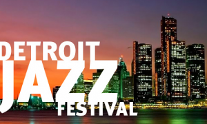 Detroit Jazz Festival Unveils Eclectic Lineup for this Weekend