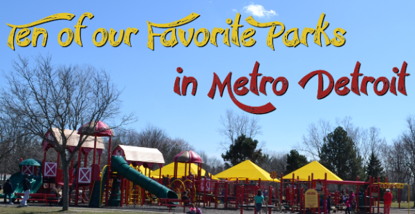10 Metro Detroit Parks We LOVE! – From Metro Detroit Mommy