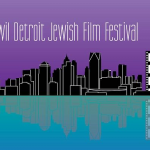 DETROIT JEWISH FILM FESTIVAL STARTS MAY 7TH