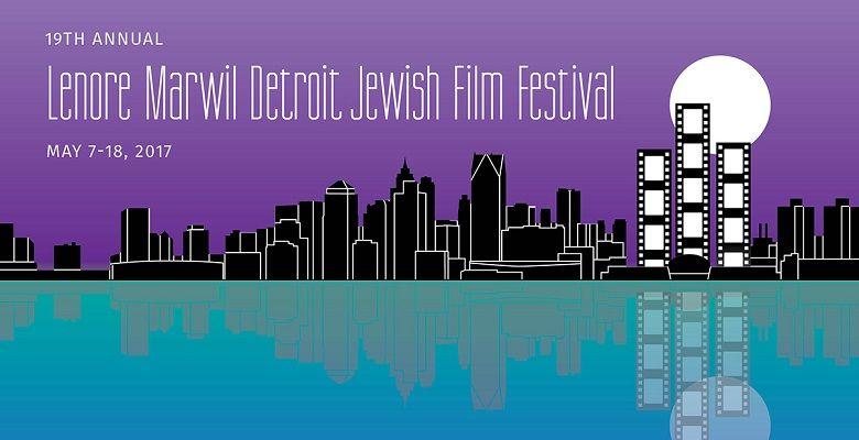 DETROIT JEWISH FILM FESTIVAL STARTS MAY 7TH